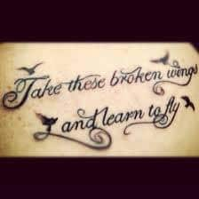 Take These Broken Wings and Learn to Fly Tattoo 2