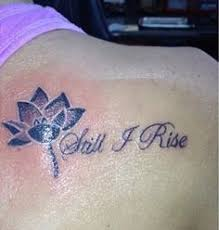 Still I Rise Tattoo Meaning 29